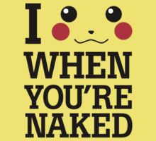 I Pikachu When You are Naked by Vuls