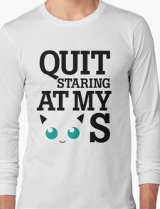 Quit Staring at My Jigglypuffs Long Sleeve T-Shirt