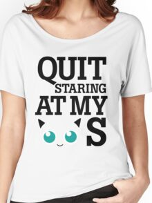 Quit Staring at My Jigglypuffs Women's Relaxed Fit T-Shirt