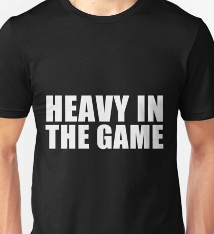 Heavy In The Game Unisex T-Shirt