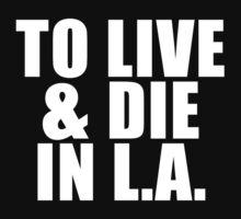 To Live & Die In L.A. by sebastya