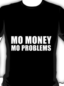 Mo Money Mo Problems T-Shirt