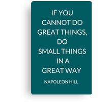 NAPOLEON HILL: IF YOU CANNOT DO GREAT THINGS,  DO  SMALL THINGS  IN A  GREAT WAY  Canvas Print