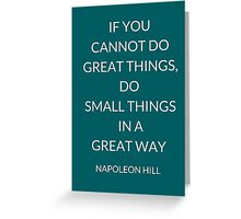 NAPOLEON HILL: IF YOU CANNOT DO GREAT THINGS,  DO  SMALL THINGS  IN A  GREAT WAY  Greeting Card