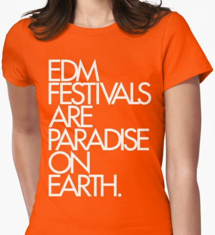 EDM Festivals Are Paradise On Earth Womens Fitted T-Shirt