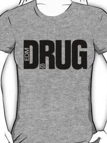 EDM is Drug T-Shirt