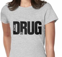 EDM is Drug Womens Fitted T-Shirt