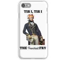 Tis I, Tis I, The Frenchiest Fry iPhone Case/Skin