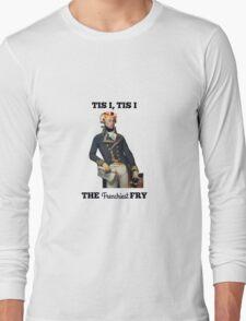 Tis I, Tis I, The Frenchiest Fry Long Sleeve T-Shirt