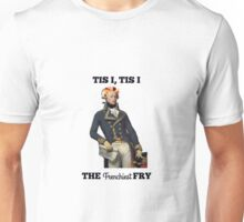 Tis I, Tis I, The Frenchiest Fry Unisex T-Shirt