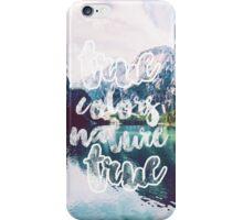 True colors, True nature iPhone Case/Skin