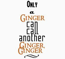 Only A Ginger Can Call Another Ginger, Ginger Unisex T-Shirt