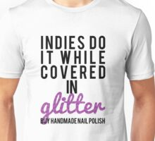 Indies Do It Covered in Glitter. Unisex T-Shirt