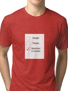Single, Taken, Married to books Tri-blend T-Shirt
