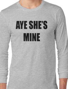 Aye, She's Mine! Long Sleeve T-Shirt
