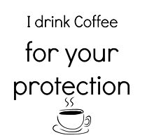 Coffee for your protection by soullessartist