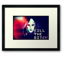 Kill the Bitch poster Framed Print