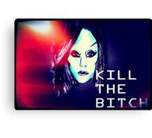 Kill the Bitch poster Canvas Print