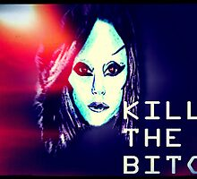 Kill the Bitch poster (Large) by Daniel  Taylor