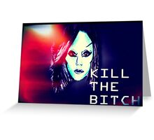 Kill the Bitch poster (Large) Greeting Card