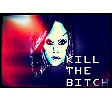 Kill the Bitch poster (Large) Photographic Print