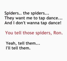 You tell those spiders ron by squidgy