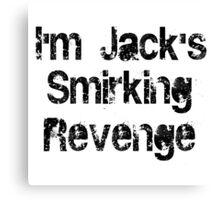 I'm Jack's Smirking Revenge Black Lettering Canvas Print