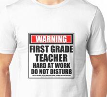Warning First Grade Teacher Hard At Work Do Not Disturb Unisex T-Shirt
