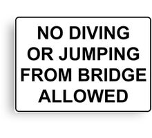 No Jumping or Diving from Bridge Allowed Canvas Print