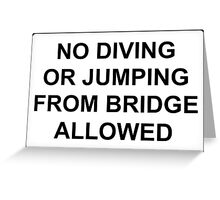No Jumping or Diving from Bridge Allowed Greeting Card
