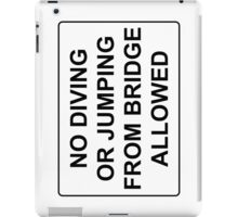 No Jumping or Diving from Bridge Allowed iPad Case/Skin