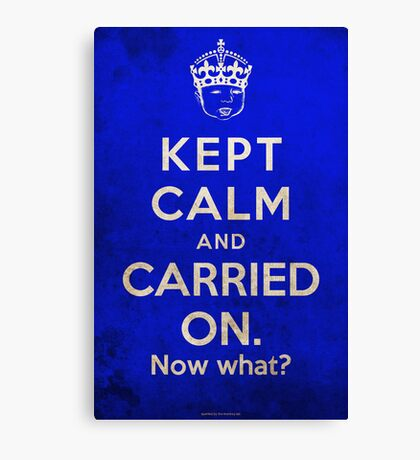 Kept Calm... Now What? Canvas Print
