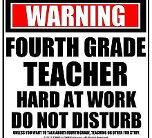 Warning Fourth Grade Teacher Hard At Work Do Not Disturb by cmmei