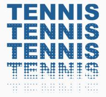 Tennis Tennis Tennis Tennis by superbog