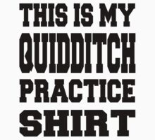 This Is My Quidditch Practice Shirt by Allyieh