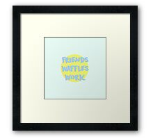 But work has to come last Framed Print