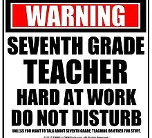 Warning Seventh Grade Teacher Hard At Work Do Not Disturb by cmmei