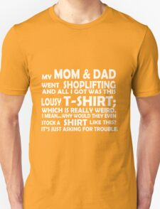 My mom and dad went shoplifting and all i got was this lousy tshirt which is really weird i mean why would they even stock a shirt like this its just asking for trouble funny nerd geek geeky T-Shirt