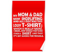 My mom and dad went shoplifting and all i got was this lousy tshirt which is really weird i mean why would they even stock a shirt like this its just asking for trouble funny nerd geek geeky Poster