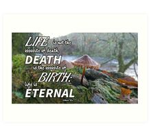 Life is Eternal (white text) Art Print