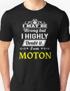 MOTON  I May Be Wrong But I Highly Doubt It ,I Am MOTON  T-Shirt