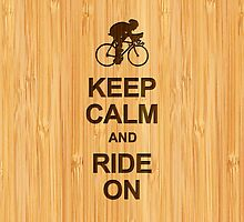 Keep Calm and Ride on in Bamboo Look by scottorz