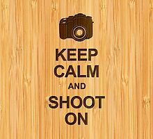 Keep Calm and Shoot on Camera in Bamboo Look by scottorz