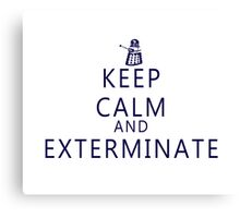Keep Calm and Exterminate Dalek Canvas Print