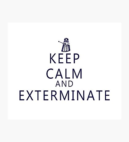 Keep Calm and Exterminate Dalek Photographic Print