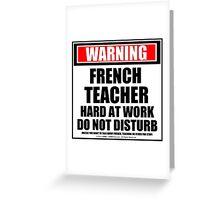 Warning French Teacher Hard At Work Do Not Disturb Greeting Card