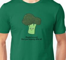 Maybe broccoli likes you anyway, after all. Unisex T-Shirt