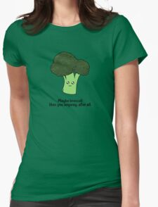 Maybe broccoli likes you anyway, after all. Womens Fitted T-Shirt