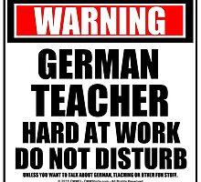 Warning German Teacher Hard At Work Do Not Disturb by cmmei