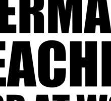 Warning German Teacher Hard At Work Do Not Disturb Sticker